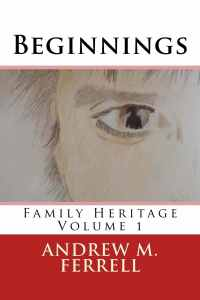 Beginnings (Family Heritage Vol. 1) - Andrew M Ferrell